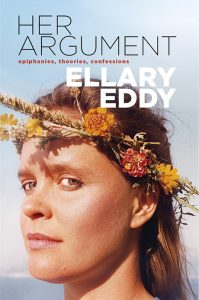 Portrait of author Ellary Eddy on the Cover of her book of essays HER ARGUMENT, Epiphanies, Theories, Confessions